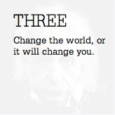 Change the world, or it will change you.